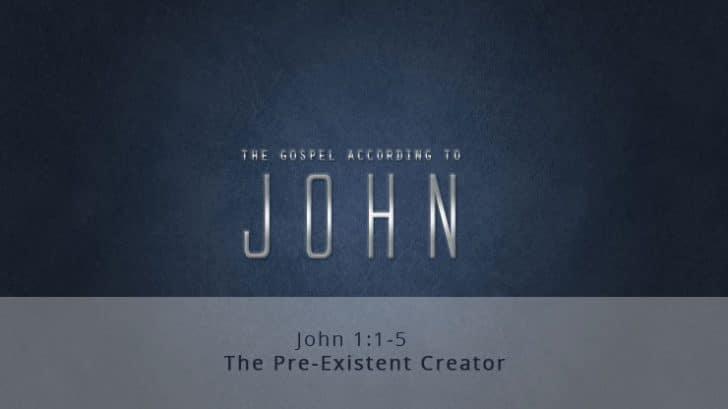 John 1:1-5 | The Pre-existent Creator
