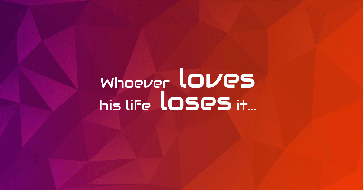John 12:20:26 | Whoever Loves His Life Loses It