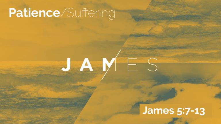 James 5:7-13 Patience/Suffering