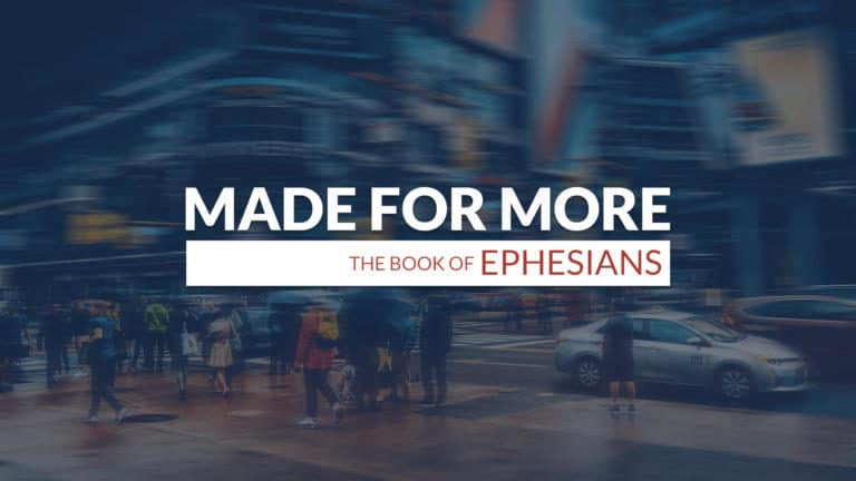 MADE FOR MORE – The Book of Ephesians